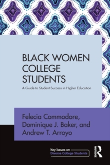 Black Women College Students : A Guide to Student Success in Higher Education, Paperback / softback Book