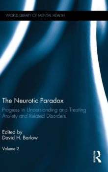 The Neurotic Paradox, Vol 2 : Progress in Understanding and Treating Anxiety and Related Disorders, Volume 2, Hardback Book