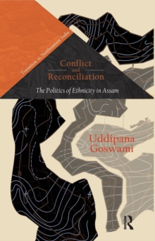 Conflict and Reconciliation : The Politics of Ethnicity in Assam, Paperback / softback Book