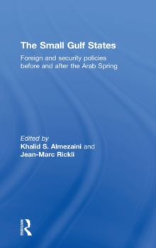 The Small Gulf States : Foreign and Security Policies Before and After the Arab Spring, Hardback Book