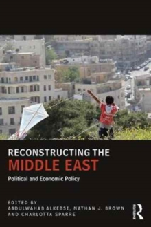 Reconstructing the Middle East : Political and Economic Policy, Paperback / softback Book