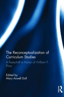 The Reconceptualization of Curriculum Studies : A Festschrift in Honor of William F. Pinar, Hardback Book