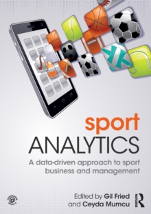 Sport Analytics : A data-driven approach to sport business and management, Paperback / softback Book