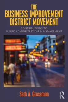 The Business Improvement District Movement : Contributions to Public Administration & Management, Paperback Book