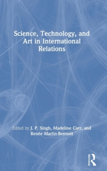 Science, Technology, and Art in International Relations, Hardback Book