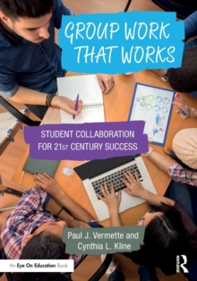 Group Work that Works : Student Collaboration for 21st Century Success, Paperback / softback Book