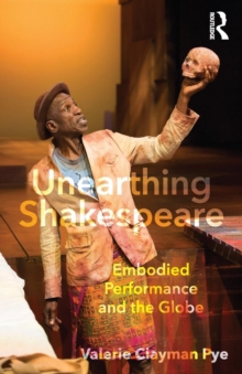 Unearthing Shakespeare : Embodied Performance and the Globe, Paperback / softback Book