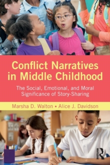 Conflict Narratives in Middle Childhood : The Social, Emotional, and Moral Significance of Story-Sharing, Paperback / softback Book