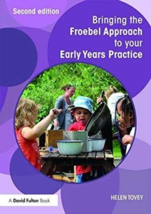 Bringing the Froebel Approach to your Early Years Practice, Paperback / softback Book