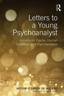 Letters to a Young Psychoanalyst : Lessons on Psyche, Human Existence, and Psychoanalysis, Paperback / softback Book