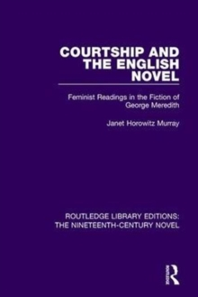Courtship and the English Novel : Feminist Readings in the Fiction of George Meredith, Hardback Book