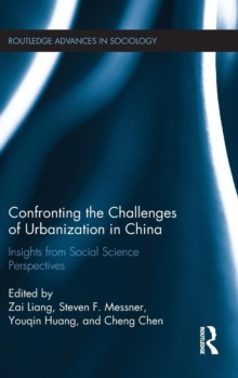 Confronting the Challenges of Urbanization in China : Insights from Social Science Perspectives, Hardback Book