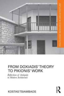 From Doxiadis' Theory to Pikionis' Work : Reflections of Antiquity in Modern Architecture, Hardback Book
