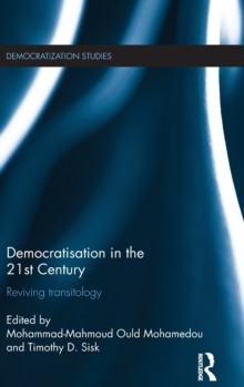 Democratisation in the 21st Century : Reviving Transitology, Hardback Book