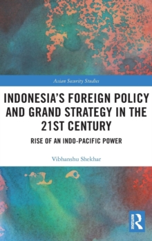 Indonesia's Foreign Policy and Grand Strategy in the 21st Century : Rise of an Indo-Pacific Power, Hardback Book