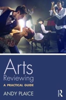 Arts Reviewing : A Practical Guide, Paperback Book
