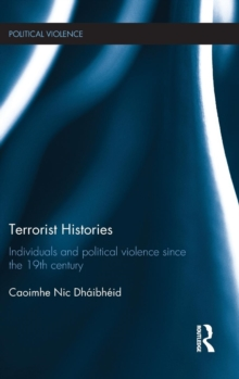 Terrorist Histories : Individuals and Political Violence Since the 19th Century, Hardback Book