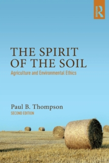 The Spirit of the Soil : Agriculture and Environmental Ethics, Paperback Book