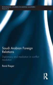 Saudi Arabian Foreign Relations : Diplomacy and Mediation in Conflict Resolution, Hardback Book