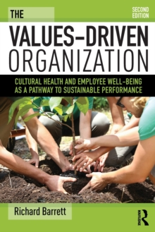The Values-Driven Organization : Cultural Health and Employee Well-Being as a Pathway to Sustainable Performance, Paperback / softback Book