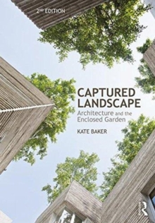 Captured Landscape : Architecture and the Enclosed Garden, Paperback / softback Book