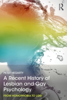 A Recent History of Lesbian and Gay Psychology : From Homophobia to LGBT, Paperback / softback Book