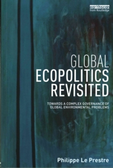 Global Ecopolitics Revisited : Towards a complex governance of global environmental problems, Paperback / softback Book