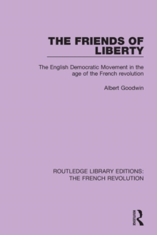 The Friends of Liberty : The English Democratic Movement in the Age of the French Revolution, Paperback / softback Book