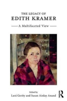 The Legacy of Edith Kramer : A Multifaceted View, Paperback / softback Book