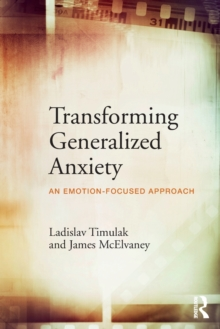 Transforming Generalized Anxiety : An emotion-focused approach, Paperback / softback Book
