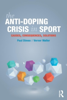 The Anti-Doping Crisis in Sport : Causes, Consequences, Solutions, Paperback / softback Book