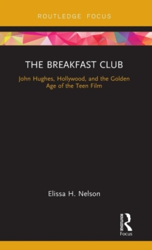 The Breakfast Club : John Hughes, Hollywood, and the Golden Age of the Teen Film, Hardback Book