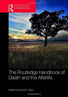 The Routledge Handbook of Death and the Afterlife, Hardback Book
