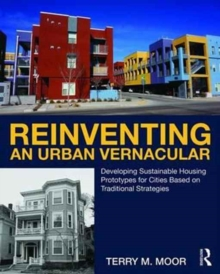 Reinventing an Urban Vernacular : Developing Sustainable Housing Prototypes for Cities Based on Traditional Strategies, Paperback / softback Book