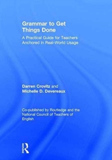 Grammar to Get Things Done : A Practical Guide for Teachers Anchored in Real-World Usage, Hardback Book