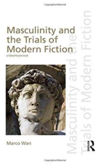 Masculinity and the Trials of Modern Fiction, Hardback Book