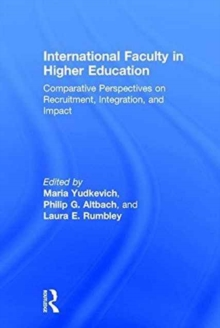 International Faculty in Higher Education : Comparative Perspectives on Recruitment, Integration, and Impact, Hardback Book