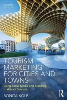 Tourism Marketing for Cities and Towns : Using Social Media and Branding to Attract Tourists, Paperback / softback Book