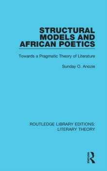 Structural Models and African Poetics : Towards a Pragmatic Theory of Literature, Hardback Book