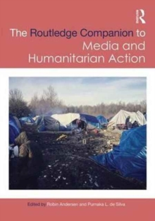Routledge Companion to Media and Humanitarian Action, Hardback Book