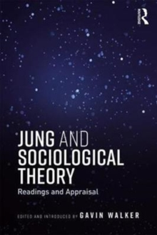Jung and Sociological Theory : Readings and Appraisal, Paperback / softback Book
