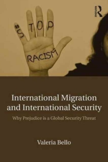International Migration and International Security : Why Prejudice Is a Global Security Threat, Paperback / softback Book