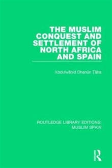 The Muslim Conquest and Settlement of North Africa and Spain, Hardback Book