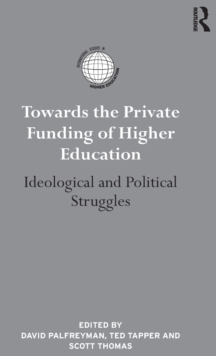 Towards the Private Funding of Higher Education : Ideological and Political Struggles, Hardback Book