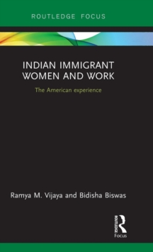 Indian Immigrant Women and Work : The American experience, Hardback Book