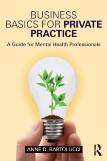 Business Basics for Private Practice : A Guide for Mental Health Professionals, Paperback / softback Book