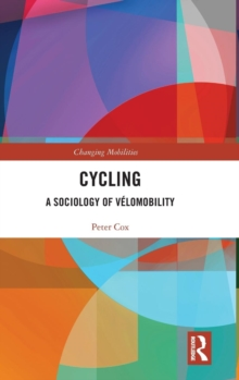 Cycling : A Sociology of Velomobility, Hardback Book