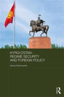 Kyrgyzstan - Regime Security and Foreign Policy, Hardback Book