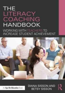 The Literacy Coaching Handbook : Working with Teachers to Increase Student Achievement, Paperback / softback Book