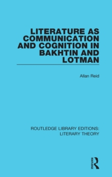 Literature as Communication and Cognition in Bakhtin and Lotman, Hardback Book